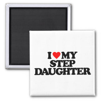 I LOVE MY STEP DAUGHTER SQUARE MAGNET
