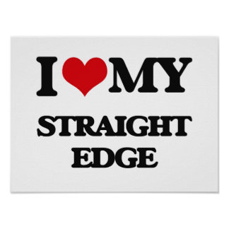 I Love My STRAIGHT EDGE Posters