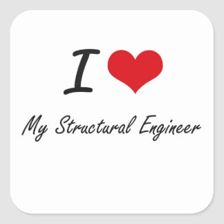 I love My Structural Engineer Square Sticker