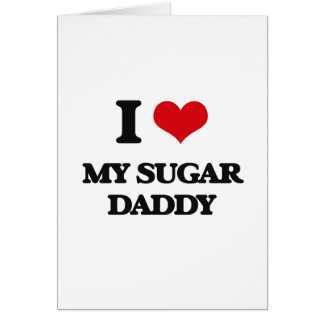 I love My Sugar Daddy Greeting Card