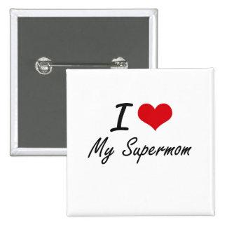 I love My Supermom 15 Cm Square Badge