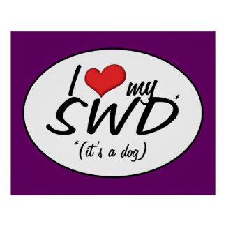 I Love My SWD It s a Dog Posters