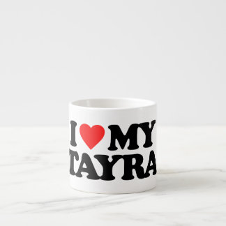 I LOVE MY TAYRA ESPRESSO MUG