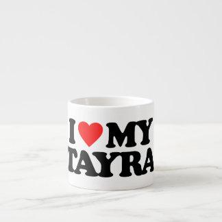 I LOVE MY TAYRA ESPRESSO CUP