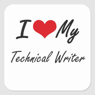 I love my Technical Writer Square Sticker