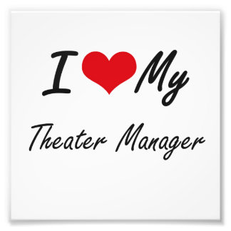 I love my Theater Manager Photographic Print