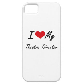 I love my Theatre Director iPhone 5 Case