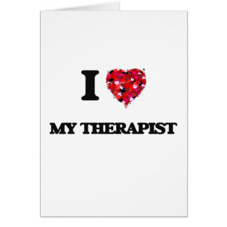 I love My Therapist Greeting Card
