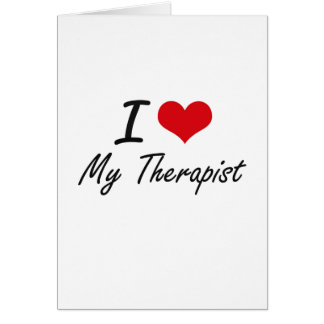 I love My Therapist Greeting Card