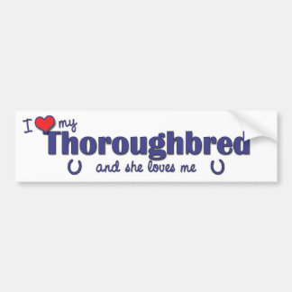 I Love My Thoroughbred (Female Horse) Bumper Sticker