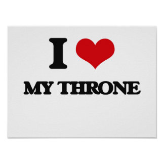 I love My Throne Poster