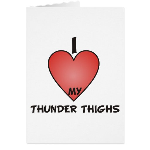 I Love My Thunder Thighs Greeting Card