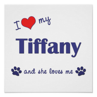 I Love My Tiffany Female Cat Posters