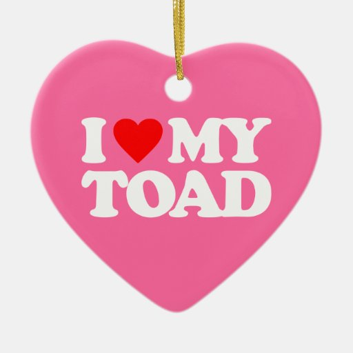 I LOVE MY TOAD ORNAMENTS