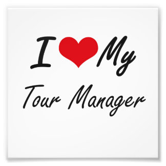I love my Tour Manager Photo Print