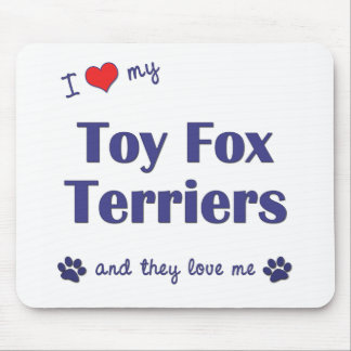 I Love My Toy Fox Terriers (Multiple Dogs) Mouse Pad
