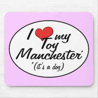 I Love My Toy Manchester It s a Dog Mousepad