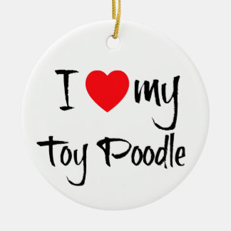 I Love My Toy Poodle Round Ceramic Decoration