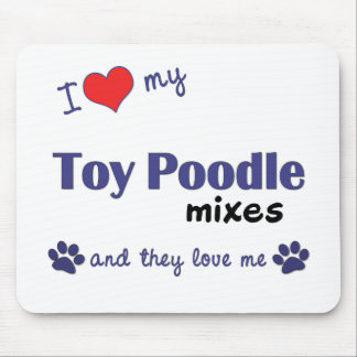 I Love My Toy Poodle Mixes (Multiple Dogs) Mouse Pad