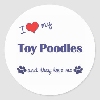 I Love My Toy Poodles (Multiple Dogs) Round Sticker