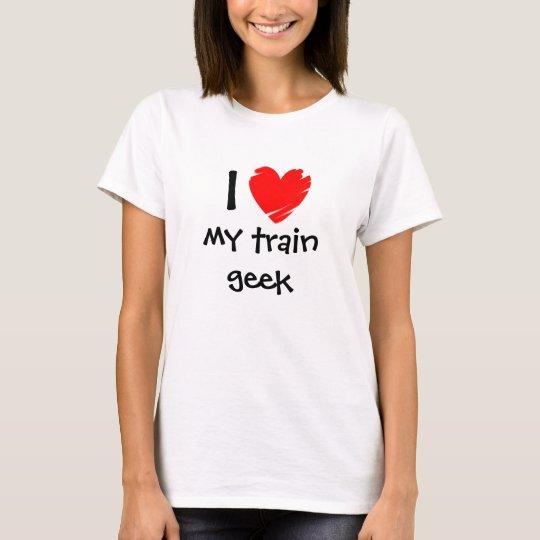 I Love my Train Geek T-Shirt