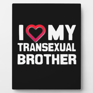 I LOVE MY TRANSEXUAL BROTHER PLAQUE