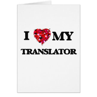 I love my Translator Greeting Card