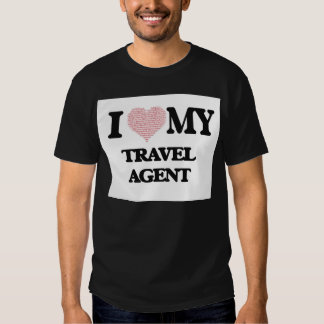 I love my Travel Agent (Heart Made from Words) Tee Shirts