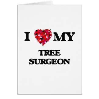 I love my Tree Surgeon Greeting Card