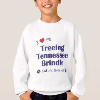 I Love My Treeing Tennessee Brindle (Female Dog) Sweatshirt