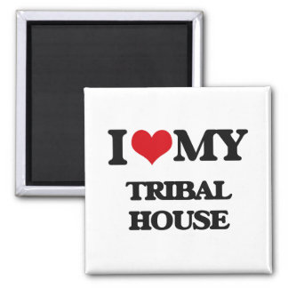 I Love My TRIBAL HOUSE Magnets