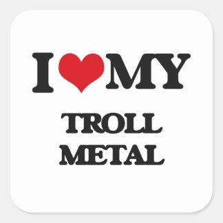 I Love My TROLL METAL Square Sticker