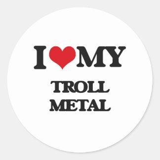 I Love My TROLL METAL Stickers