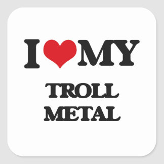 I Love My TROLL METAL Sticker