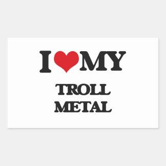 I Love My TROLL METAL Rectangular Sticker