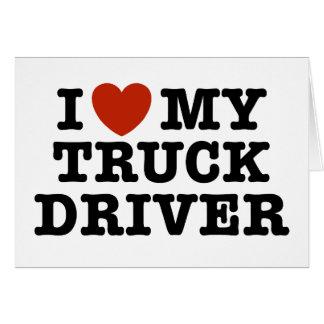 I Love My Truck Driver Greeting Card