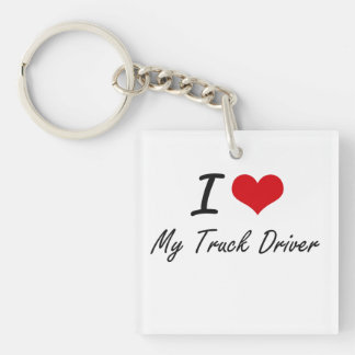 I love My Truck Driver Single-Sided Square Acrylic Key Ring