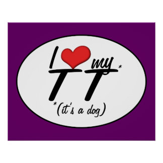 I Love My TT (It's a Dog) Print