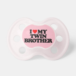 I LOVE MY TWIN BROTHER PACIFIERS