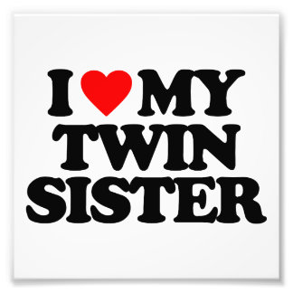 I LOVE MY TWIN SISTER PHOTOGRAPHIC PRINT