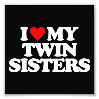 I LOVE MY TWIN SISTERS PHOTOGRAPHIC PRINT