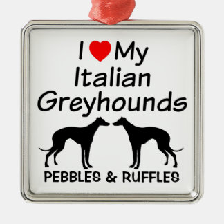 I Love My Two Italian Greyhound Dogs Ornament