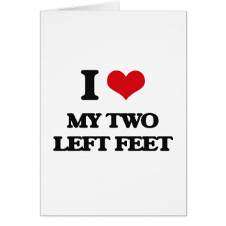 I love My Two Left Feet Greeting Card