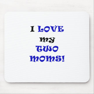 I Love my Two Moms Mouse Pad