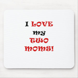 I Love my Two Moms Mousepad