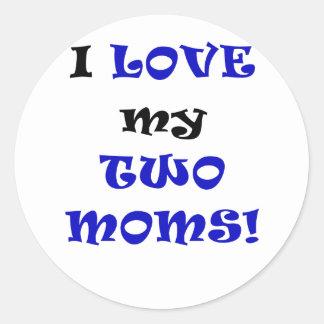 I Love my Two Moms Round Sticker