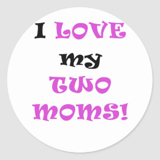 I Love my Two Moms Round Stickers