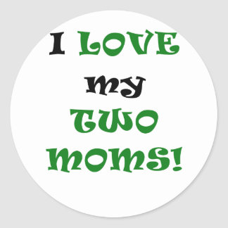 I Love my Two Moms Stickers