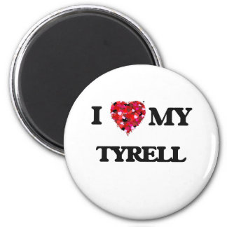 I love my Tyrell 6 Cm Round Magnet