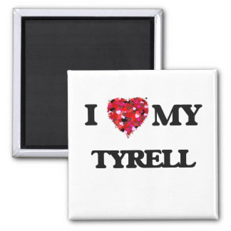 I love my Tyrell Square Magnet